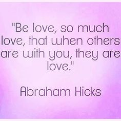 Be love so much love. #AbrahamHicks #LawOfAttraction #LOA