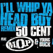 I'll Whip Ya Head Boy (Remix) – Single – 50 Cent