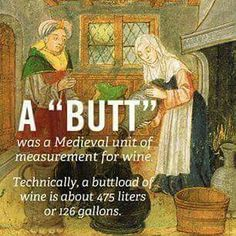 "A ""butt"" was a medieval unit of measurement for wine. Technically, a buttload of wine is about 475 liters or 126 gallons. The More You Know, Look At You, Good To Know, Wine Wednesday, Wine Quotes, Wine Sayings, Coffee Sayings, In Vino Veritas, Wine Time"