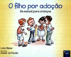 Livro infantil sobre adoção: O filho por adoção, um manual para crianças, Lidia Weber | ADOÇÃO e a GRAVIDEZ INVISÍVEL