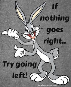 If nothing goes right try going left... | FUN INVENTORS : Invent the fun in you..share it with others!