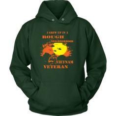 Vietnam Veteran Hoodie - I grew up in a rough neighborhood - 1