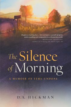 The Silence of Morning: A Memoir of Time Undone by [Hickman, D.