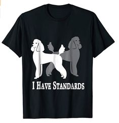 I Have Standards Crew Neck Sweatshirt, V Neck T Shirt, Dog Shirt, Branded T Shirts, Dog Mom, Poodle, Cool Shirts, Shirt Outfit, Hooded Sweatshirts