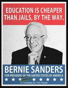 Vote Bernie Sanders for President! Education is cheaper than jails. FeelTheBern.org berniesanders.com sanders.senate.gov Are you in a closed primary election state? Change your party registration to democrat to be able to vote for #Bernie in the primary elections! Voteforbernie.org #FeelTheBern #WeAreBernie