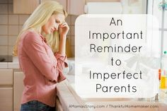 An Important Reminder to Imperfect Parents - Thankful Homemaker Christian Homemaking, Christian Parenting, Parenting Articles, Parenting Hacks, Private Adoption, Practical Parenting, Marriage Help, Christian Families, Family Issues