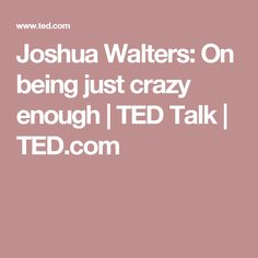 Joshua Walters: On being just crazy enough | TED Talk | TED.com