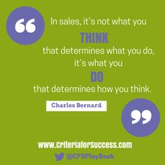 """""""In sales, it's not what you think that determines what you do, it's what you do that determines how you think."""" #CharlesBernard #CriteriaforSuccess  #sales #salestips #leadership #marketing #motivationalquote"""