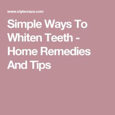 Simple Ways To Whiten Teeth - Home Remedies And Tips