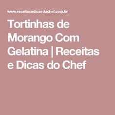 Tortinhas de Morango Com Gelatina | Receitas e Dicas do Chef