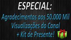 ESPECIAL - Agradecimentos aos 50.000 Mil Visualizações do Canal + Kit de...