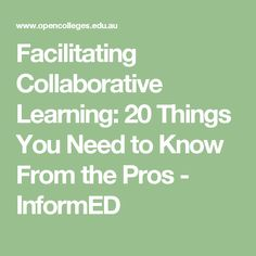 Facilitating Collaborative Learning: 20 Things You Need to Know From the Pros - InformED
