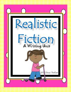 Realistic Fiction - A Writing Unit with Fun Resources for developing character, setting, peer editing and more