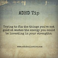 """""""The best investment you can ever make is in yourself and what you're good at. Utilizing your strengths is your right, not utilizing them is an injustice, to yourself and to others."""" From Strategies For ADHD by Adam Muller Attention Deficit Disorder, Asd, Aspergers, Adhd Quotes, Adhd Signs, Adhd Brain, Adhd Help, Adult Adhd, Dyslexia"""