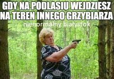 GDY NA PODLASIU WEJDZIESZ NA TEREN INNEGO GRZYBIARZA #Podlasie #grzyby #humor #Polska Funny Memes, Hilarious, Jokes, Polish Memes, Dead Memes, Quality Memes, My Hero Academia Manga, Good Mood, Have Time