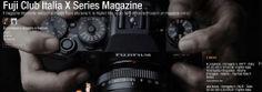 Fuji Club Italia X Series Magazine – Il magazine totalmente dedicato al mondo Fuji e alla serie X, le migliori foto, le più belle storie racchiuse in un magazine unico. | Fotografia 3.0 | La fotografia vista attraverso le nuove tecnologie e proiettata al Web 3.0