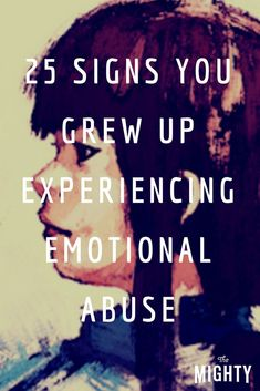 25 Signs You Grew Up Experiencing Emotional Abuse