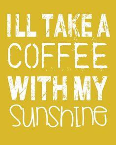 I'll take coffee with my sunshine.
