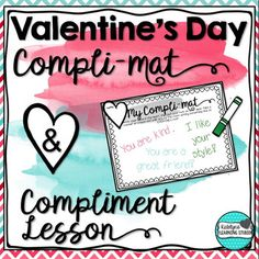 Valentine's Day Compli-mat Activity and Compliment Lesson -- Great Valentine's Day activity or party game to practice giving compliments and build classroom community! Students travel around the room writing compliments on their classmates' compli-mats. Also included is a compliment lesson activity to teach what a compliment is and isn't. Students sort phrases that describe what compliments are and are not. ~Katelyn's Learning Studio