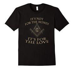 Men's It's Not For The Money It's For The Love-Freemason Gifts Small Black Shoppzee Freemason T Shirts http://www.amazon.com/dp/B01DURH458/ref=cm_sw_r_pi_dp_x-bcxb0R6ATHJ