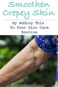 how to get rid of crepey skin on arms