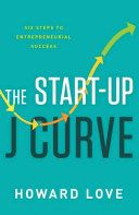 The start-up J curve : the six steps to entrepreneurial success / Howard Love HD62.5 .L675 2016  (2018)