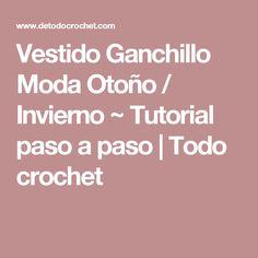 Vestido Ganchillo Moda Otoño / Invierno ~ Tutorial paso a paso | Todo crochet