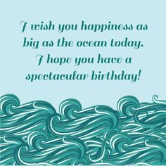 Happy birthday cousin! I wish you happiness as big as the ocean!