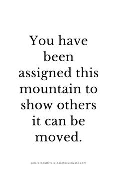 you have been assigned this mountain to shower others it can be moved inspiration, inspirational quote, words to live by, good advice The post you have been assigned this mountain to shower oth… appeared first on Best Pins for Yours - Life Quotes Goal Quotes, Success Quotes, Quotes To Live By, Life Quotes, Forget The Past Quotes, Career Quotes, Daily Quotes, Quotes Quotes, Qoutes