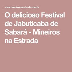 O delicioso Festival de Jabuticaba de Sabará - Mineiros na Estrada