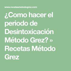 ¿Como hacer el periodo de Desintoxicación Método Grez? » Recetas Método Grez Dietas Detox, Menu Dieta, Equation, Math, Food, List, Recipes For Weight Loss, Healthy Detox, Healthy Foods