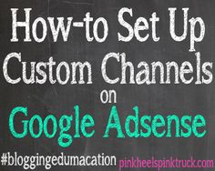 How to set up your Custom Channels on Google Adsense. Helps increase your earning potential. #bloggingedumacation