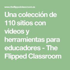 Una colección de 110 sitios con videos y herramientas para educadores - The Flipped Classroom