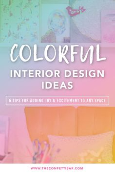Colorful Interior Design Ideas: 5 Tips for Adding Joy & Excitement to Any Space - The Confetti Bar