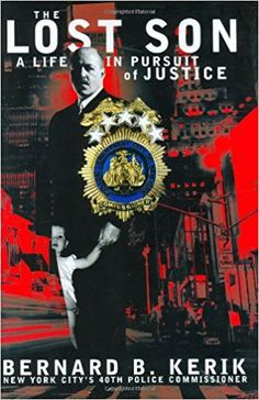 The Lost Son: A Life in Pursuit of Justice: Bernard B. Kerik: 9780060009014: Amazon.com: Books