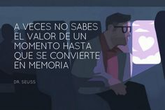 """""""A veces no sabes el valor de un #Momento hasta que se convierte en #Memoria"""". #DrSeuss #FrasesCelebres #Desamor @candidman"""