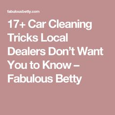 17+ Car Cleaning Tricks Local Dealers Don't Want You to Know – Fabulous Betty