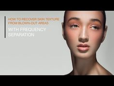 How to Effectively Recover Skin Texture from Over-Exposed Areas | ISO 1200 Magazine | Photography Video blog for photographers
