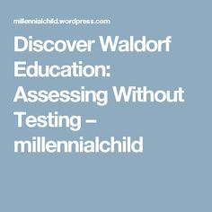 Discover Waldorf Education: Assessing Without Testing – millennialchild