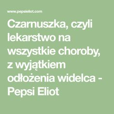 Czarnuszka, czyli lekarstwo na wszystkie choroby, z wyjątkiem odłożenia widelca - Pepsi Eliot Nigella, Pepsi, Food And Drink, Math, Math Resources, Early Math, Mathematics