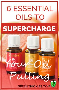 6 Essential Oils To Supercharge Your Oil Pulling