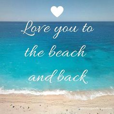 Love you to the beach and back....