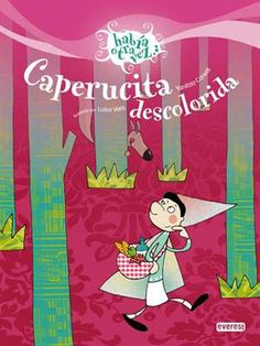 Caperucita descolorida Autor: Canetti Yanitzia Ilustrador: Vera Guardiola Luisa Editorial: Editorial Everest Red Hood, Little Red, Early Childhood, Kids And Parenting, Fairy Tales, Baby Kids, Family Guy, Books, Fictional Characters