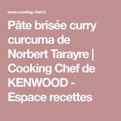 Pâte brisée curry curcuma de Norbert Tarayre | Cooking Chef de KENWOOD - Espace recettes