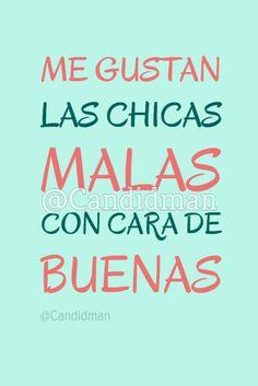 """""""Me gustan las #ChicasMalas con #Cara de #Buenas"""". @candidman #Frases #Humor #Candidman"""