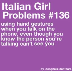 I do that and I don't have 1 ounce of Italian in me!