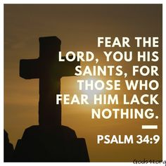 Psalm 34:9 | Bible Verses Daily Scripture, Bible Scriptures, Bible Quotes, Qoutes, Fear Of The Lord, Praise The Lords, Psalm 34, King Jesus, My Motto