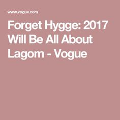 Forget Hygge: 2017 Will Be All About Lagom - Vogue