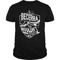 It's A Becerra Thing You Wouldn't Understand #name #BECERRA #gift #ideas #Popular #Everything #Videos #Shop #Animals #pets #Architecture #Art #Cars #motorcycles #Celebrities #DIY #crafts #Design #Education #Entertainment #Food #drink #Gardening #Geek #Hair #beauty #Health #fitness #History #Holidays #events #Home decor #Humor #Illustrations #posters #Kids #parenting #Men #Outdoors #Photography #Products #Quotes #Science #nature #Sports #Tattoos #Technology #Travel #Weddings #Women