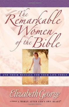 The Remarkable Women of the Bible: And Their Message for Your Life Today by Elizabeth George. $10.79. Author: Elizabeth George. Publication: August 15, 2003. Publisher: Harvest House Publishers; Reprinted edition (August 15, 2003)